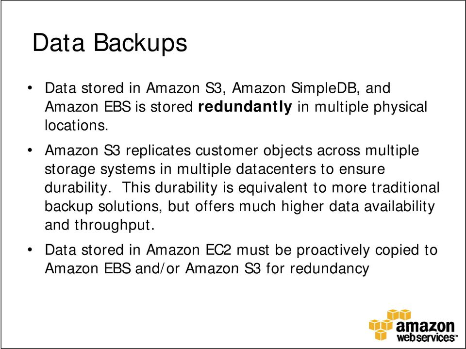 Amazon S3 replicates customer objects across multiple storage systems in multiple datacenters to ensure durability.