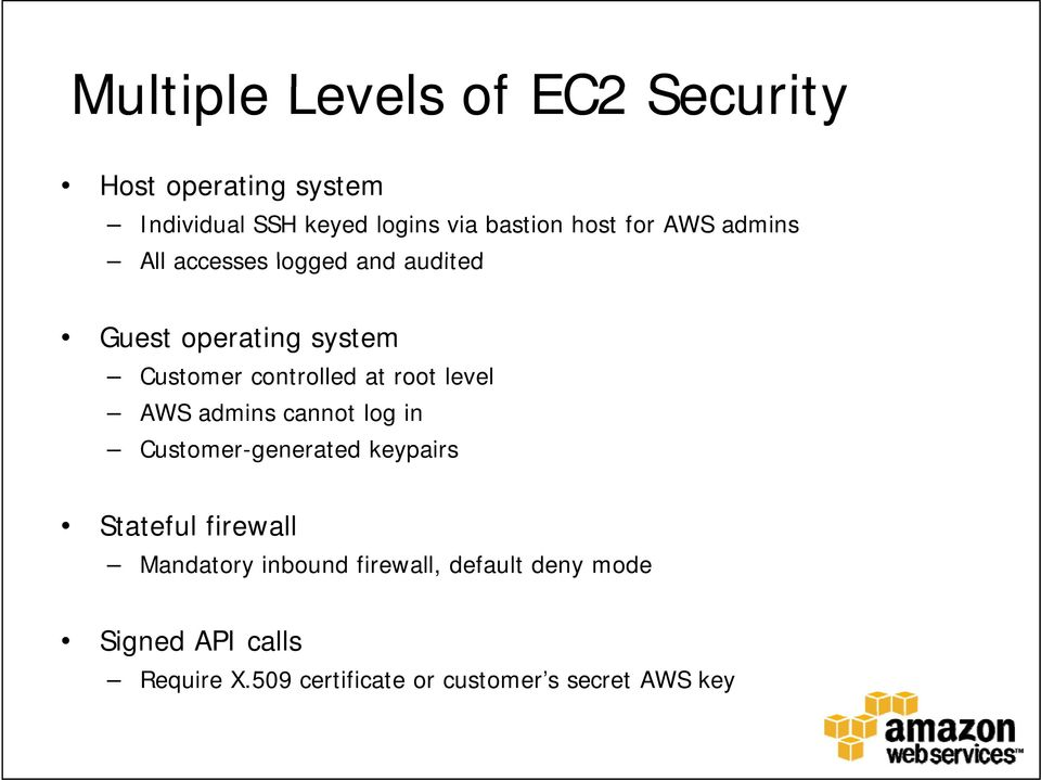 root level AWS admins cannot log in Customer-generated keypairs Stateful firewall Mandatory