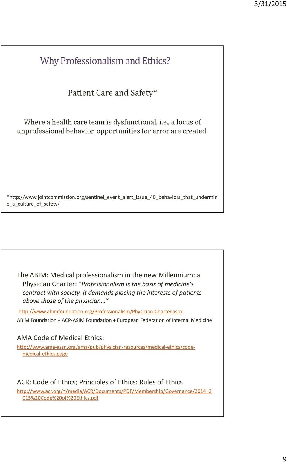 org/sentinel_event_alert_issue_40_behaviors_that_undermin e_a_culture_of_safety/ The ABIM: Medical professionalism in the new Millennium: a Physician Charter: Professionalism is the basis of medicine