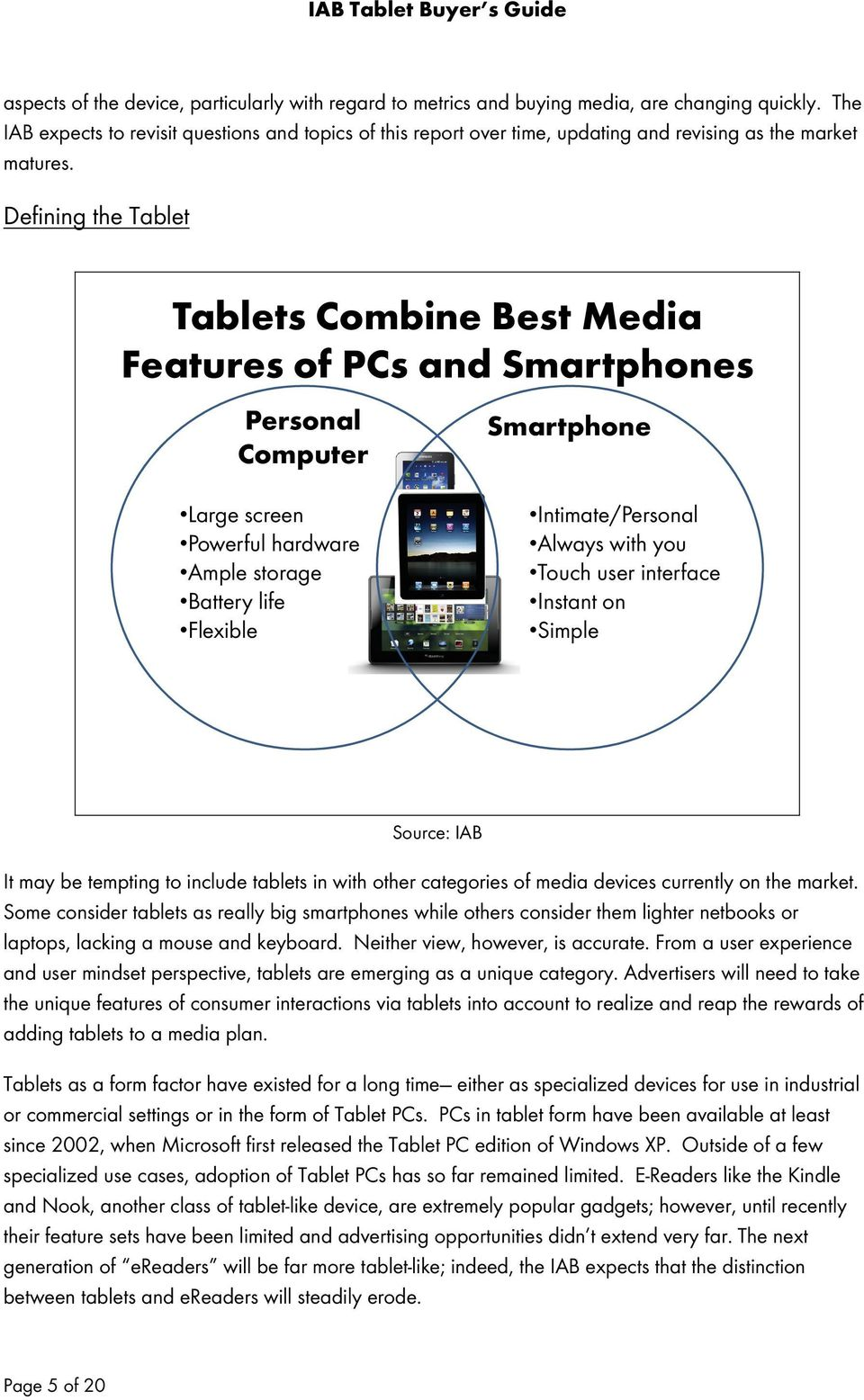 Defining the Tablet Tablets Combine Best Media Features of PCs and Smartphones Personal Computer Smartphone Large screen Powerful hardware Ample storage Battery life Flexible Intimate/Personal Always