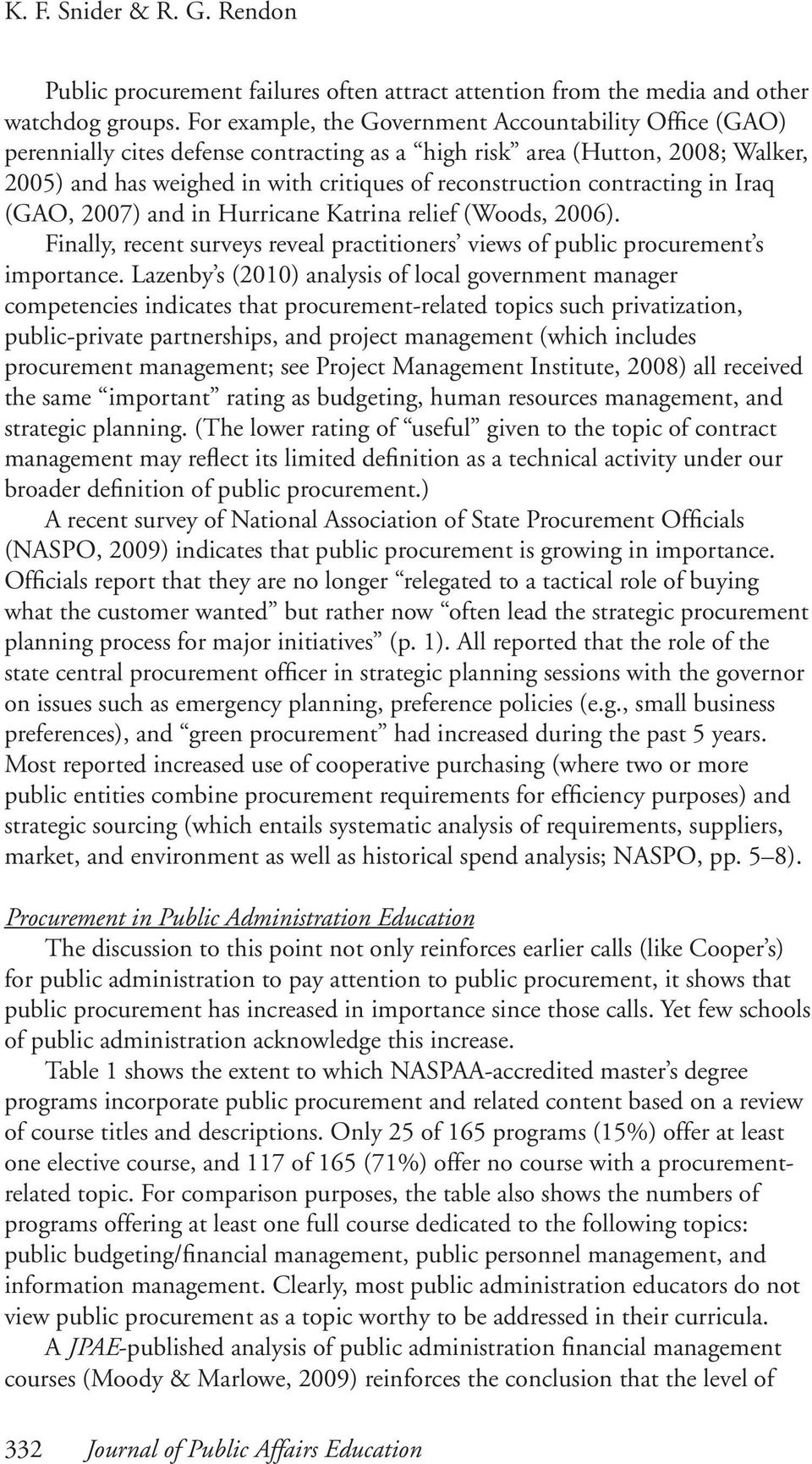 contracting in Iraq (GAO, 2007) and in Hurricane Katrina relief (Woods, 2006). Finally, recent surveys reveal practitioners views of public procurement s importance.