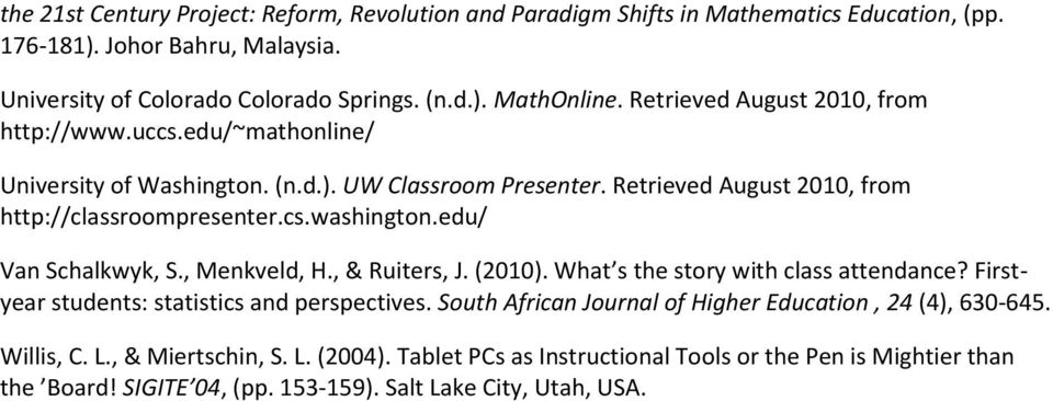 edu/ Van Schalkwyk, S., Menkveld, H., & Ruiters, J. (2010). What s the story with class attendance? Firstyear students: statistics and perspectives.