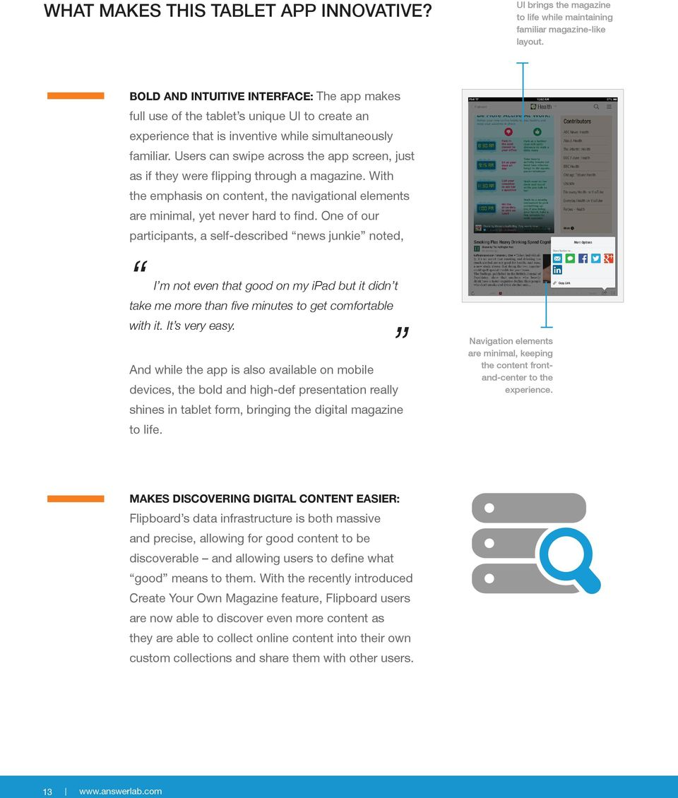 Users can swipe across the app screen, just as if they were flipping through a magazine. With the emphasis on content, the navigational elements are minimal, yet never hard to find.