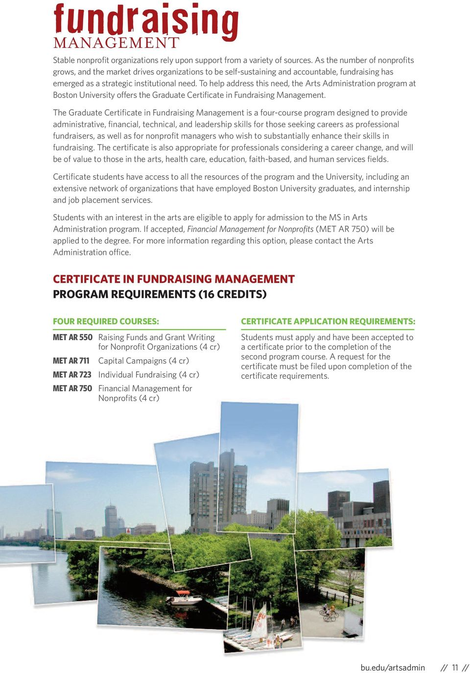 To help address this need, the Arts Administration program at Boston University offers the Graduate Certificate in Fundraising Management.