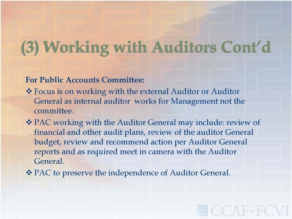 PAC working with the Auditor General may include: review of financial and other audit plans, review of the auditor
