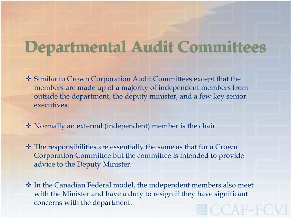 The responsibilities are essentially the same as that for a Crown Corporation Committee but the committee is intended to provide advice to the Deputy