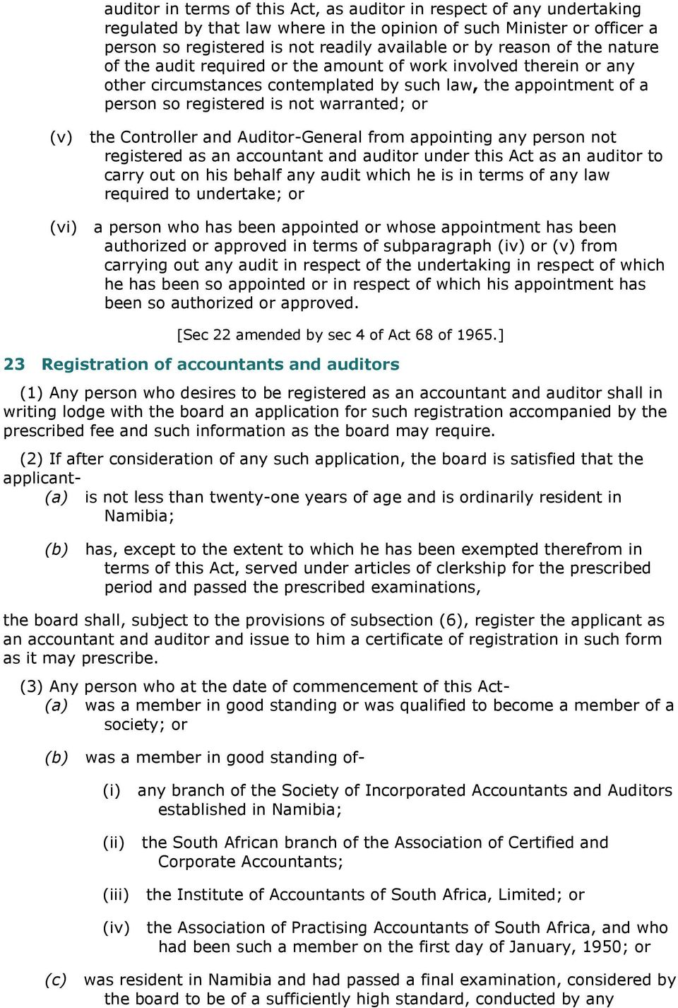 (v) the Controller and Auditor-General from appointing any person not registered as an accountant and auditor under this Act as an auditor to carry out on his behalf any audit which he is in terms of