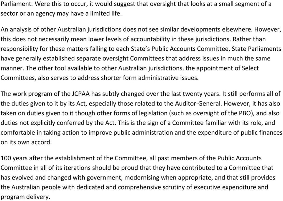Rather than responsibility for these matters falling to each State s Public Accounts Committee, State Parliaments have generally established separate oversight Committees that address issues in much
