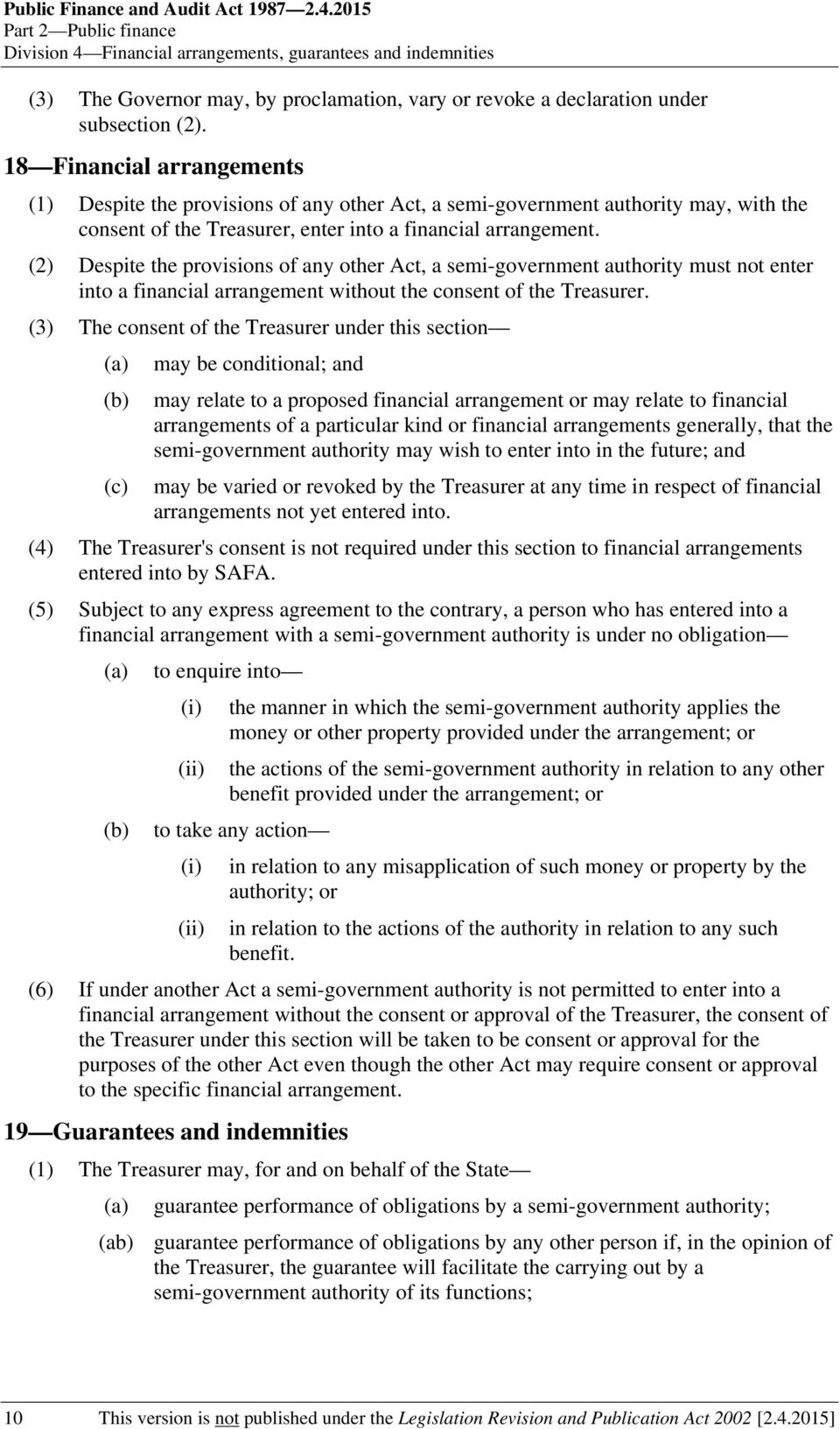 18 Financial arrangements (1) Despite the provisions of any other Act, a semi-government authority may, with the consent of the Treasurer, enter into a financial arrangement.