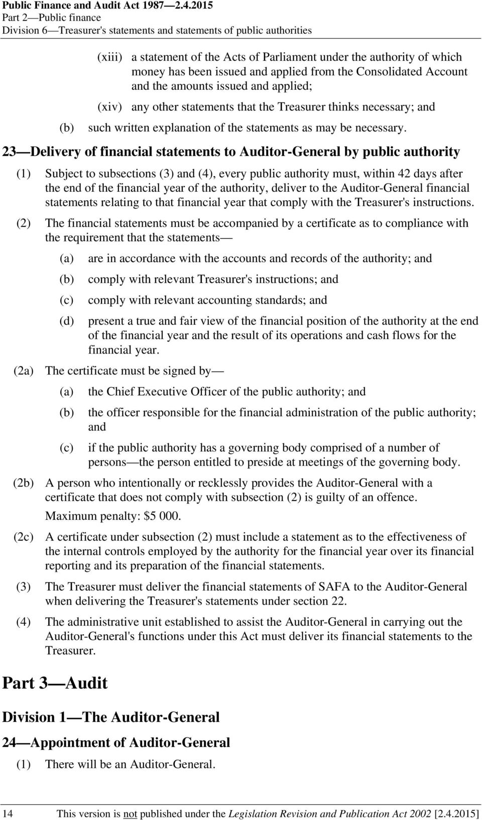 applied from the Consolidated Account and the amounts issued and applied; (xiv) any other statements that the Treasurer thinks necessary; and such written explanation of the statements as may be