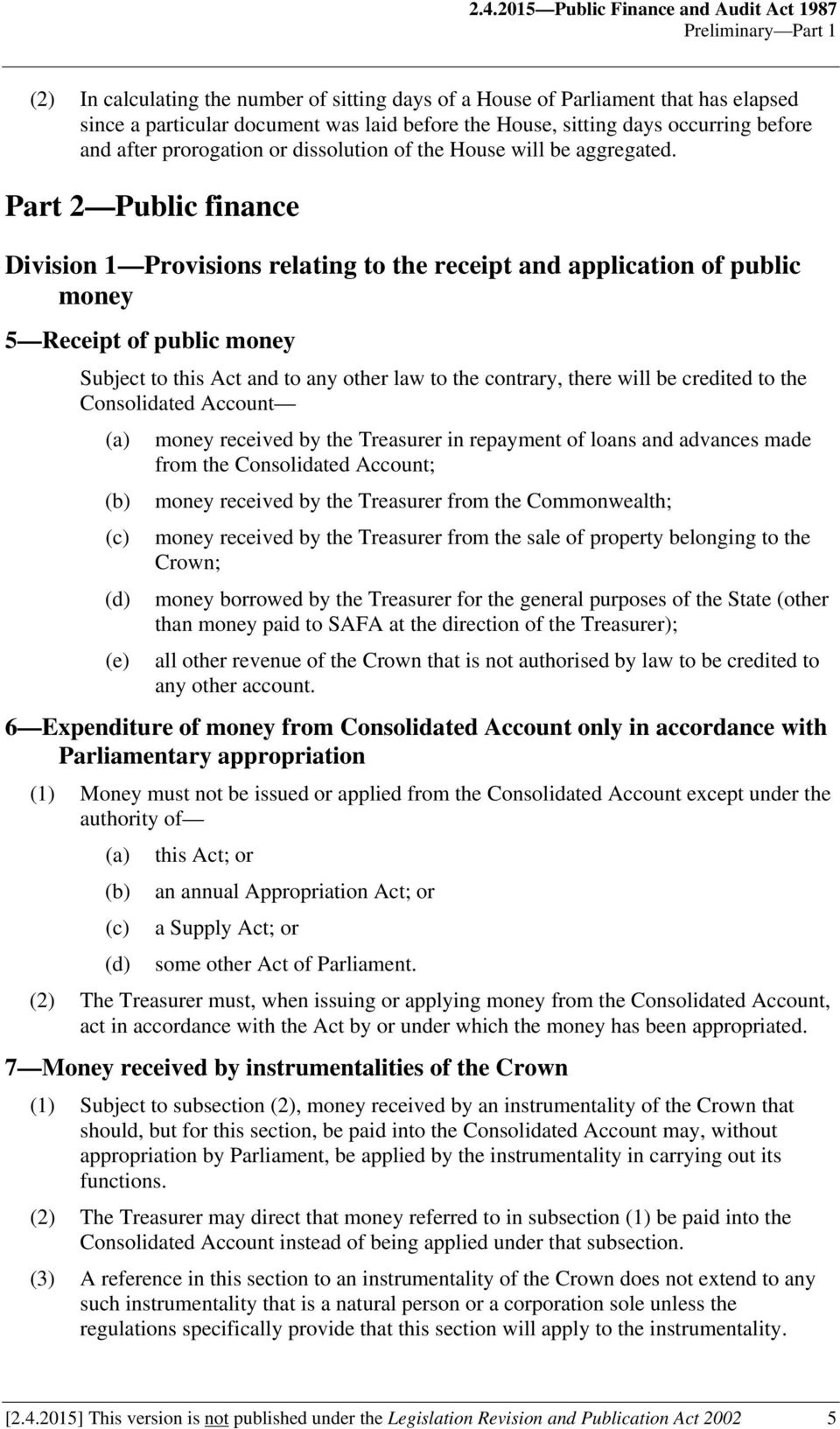 Part 2 Public finance Division 1 Provisions relating to the receipt and application of public money 5 Receipt of public money Subject to this Act and to any other law to the contrary, there will be