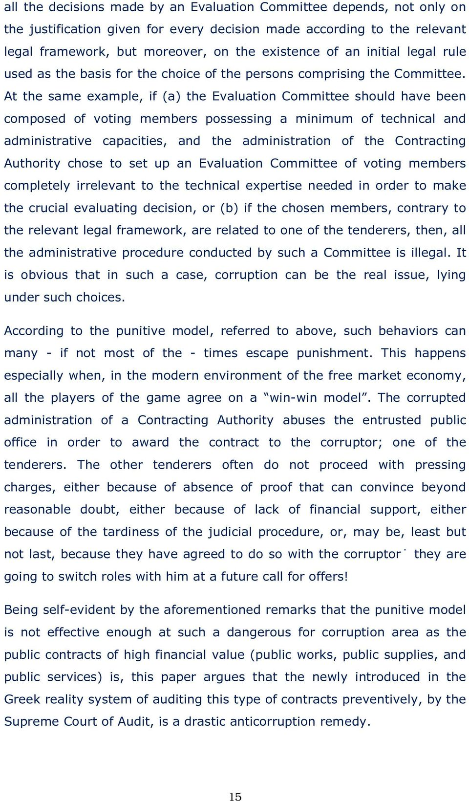 At the same example, if (a) the Evaluation Committee should have been composed of voting members possessing a minimum of technical and administrative capacities, and the administration of the