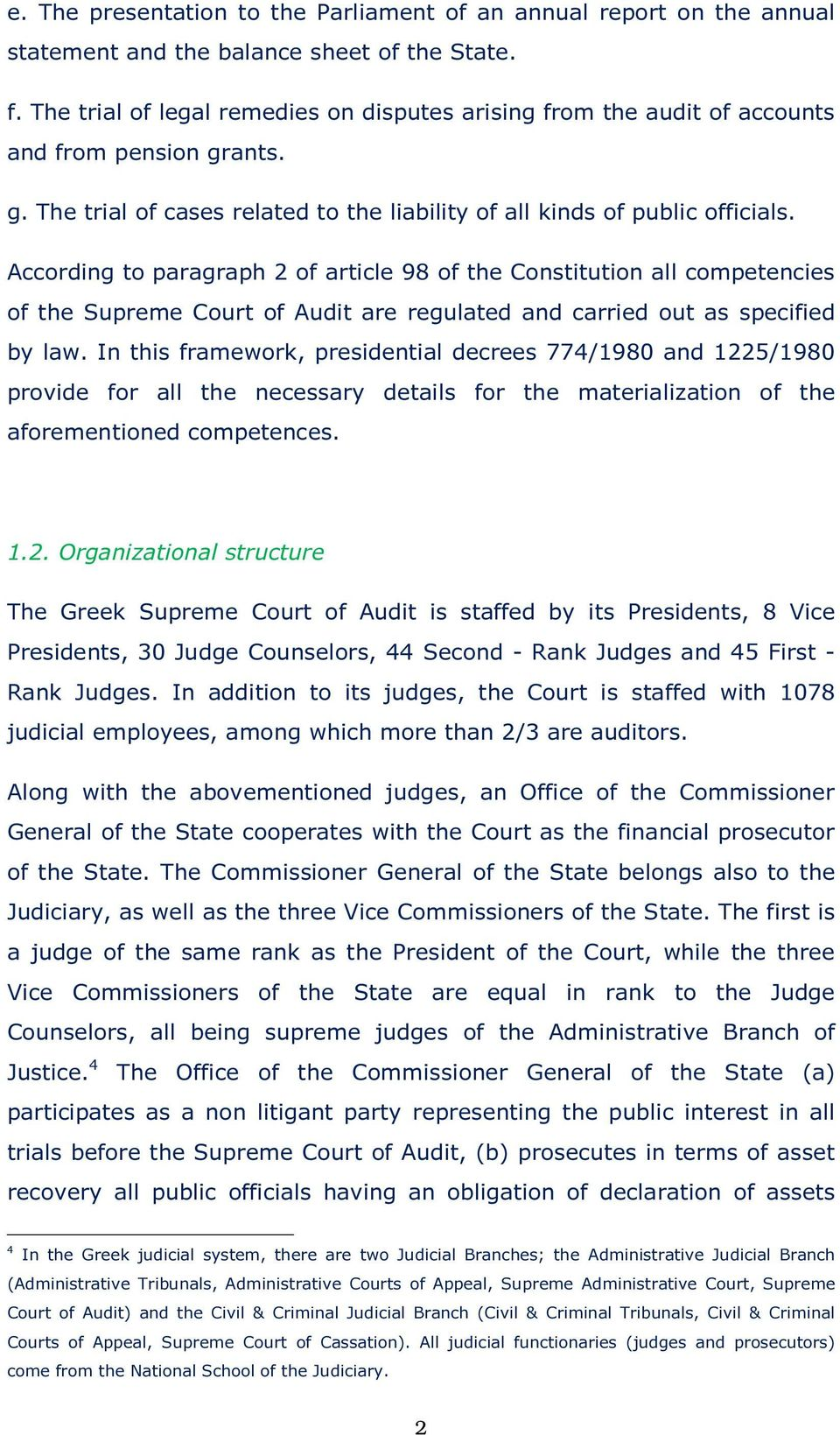 According to paragraph 2 of article 98 of the Constitution all competencies of the Supreme Court of Audit are regulated and carried out as specified by law.