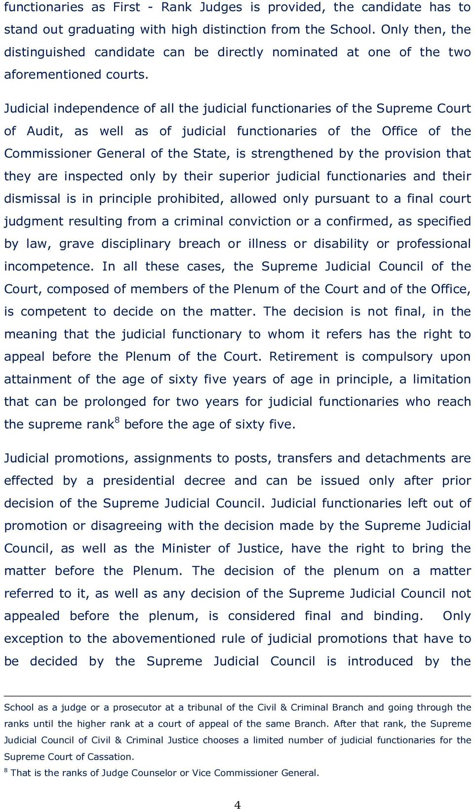 Judicial independence of all the judicial functionaries of the Supreme Court of Audit, as well as of judicial functionaries of the Office of the Commissioner General of the State, is strengthened by