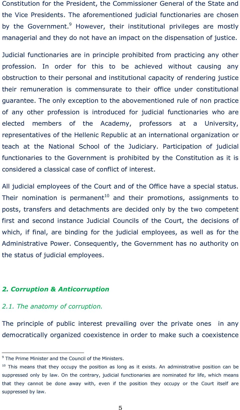 Judicial functionaries are in principle prohibited from practicing any other profession.