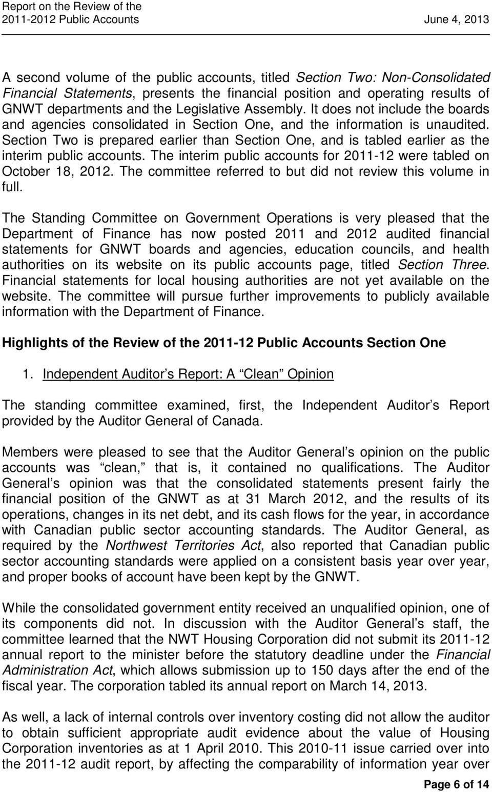 Section Two is prepared earlier than Section One, and is tabled earlier as the interim public accounts. The interim public accounts for 2011-12 were tabled on October 18, 2012.