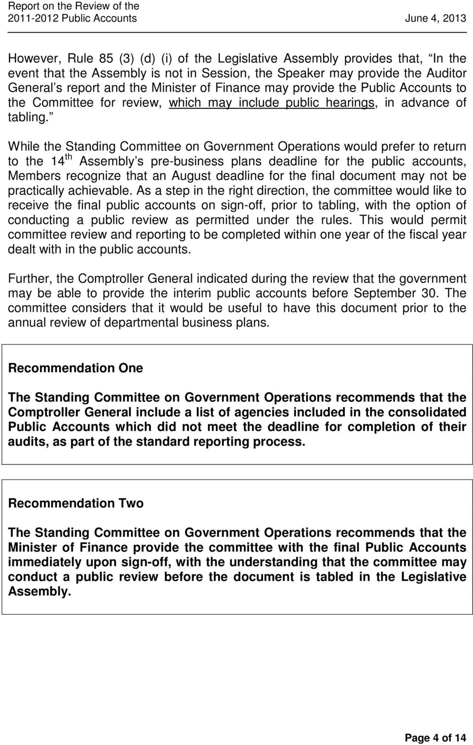 While the Standing Committee on Government Operations would prefer to return to the 14 th Assembly s pre-business plans deadline for the public accounts, Members recognize that an August deadline for