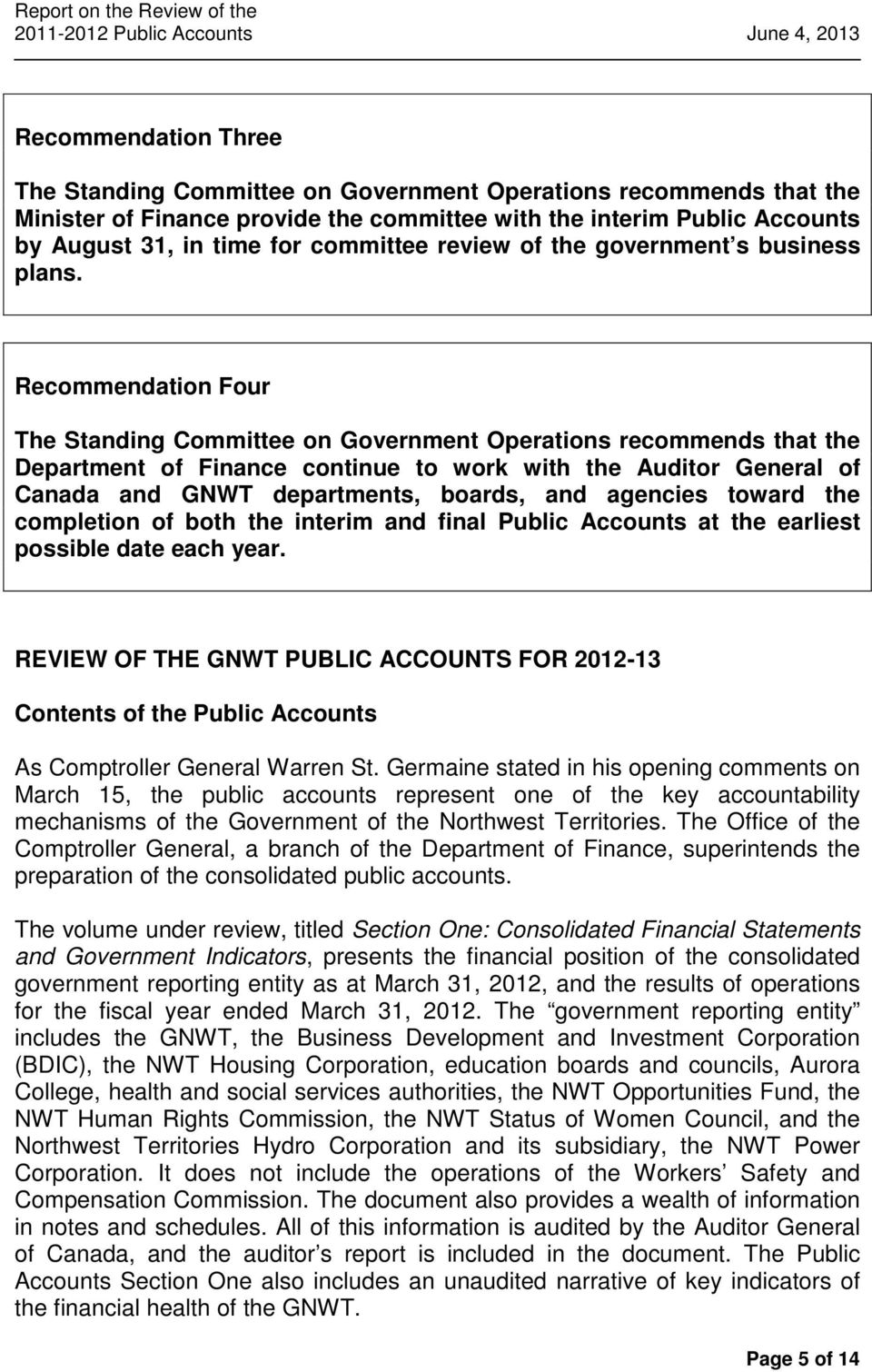 Recommendation Four The Standing Committee on Government Operations recommends that the Department of Finance continue to work with the Auditor General of Canada and GNWT departments, boards, and