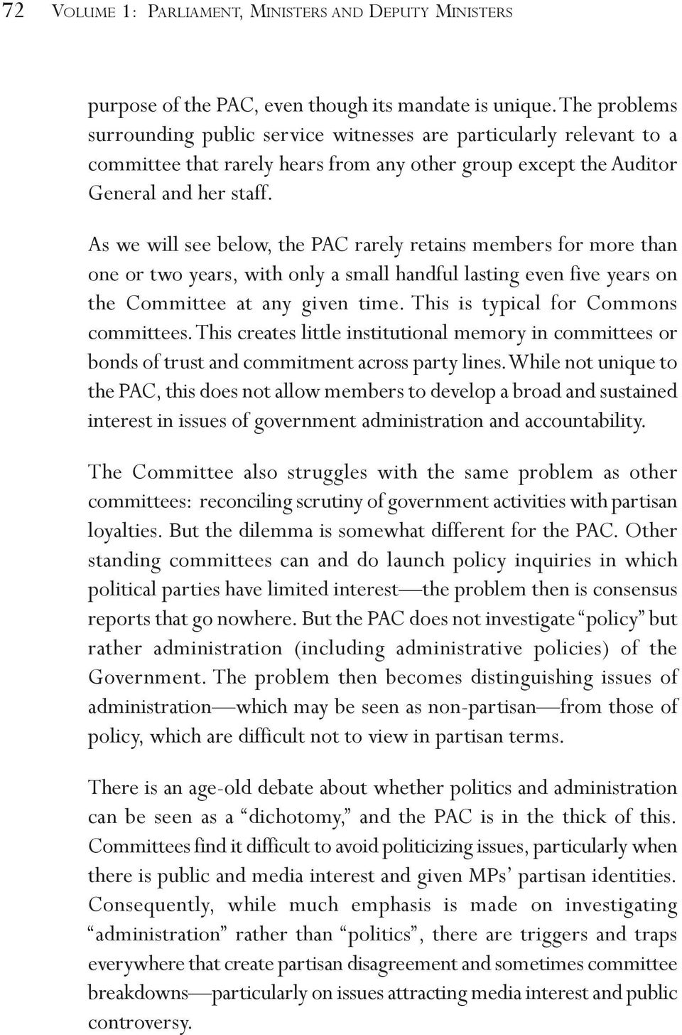 As we will see below, the PAC rarely retains members for more than one or two years, with only a small handful lasting even five years on the Committee at any given time.