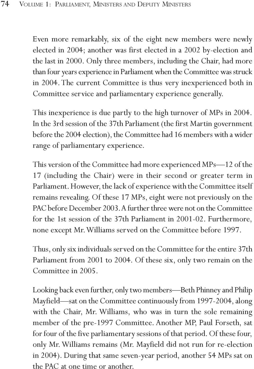 The current Committee is thus very inexperienced both in Committee service and parliamentary experience generally. This inexperience is due partly to the high turnover of MPs in 2004.