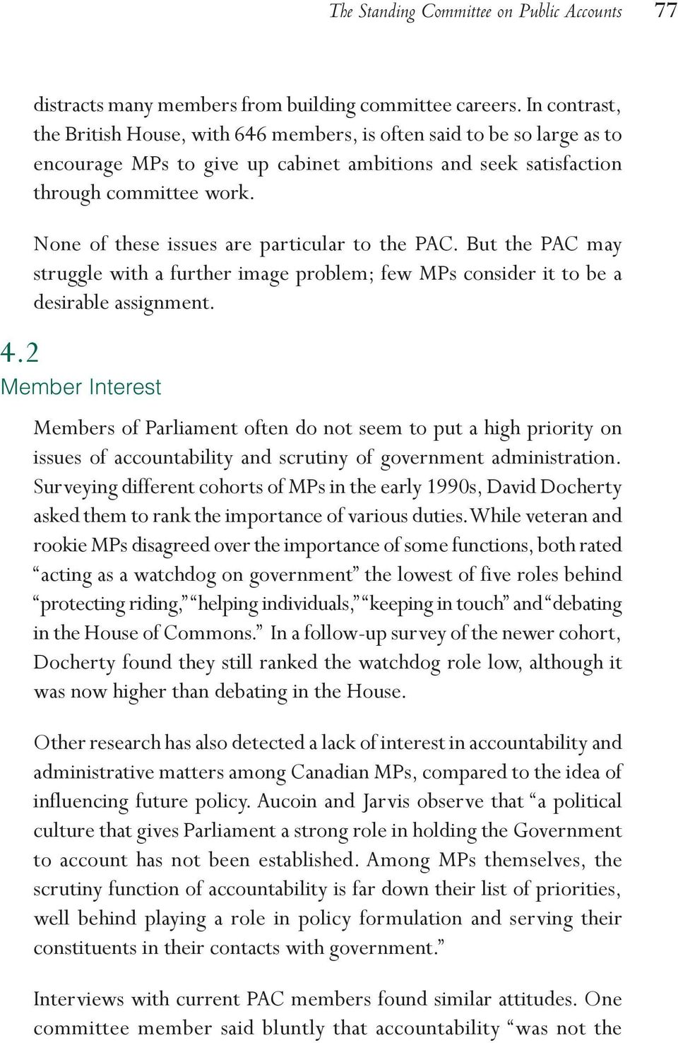 None of these issues are particular to the PAC. But the PAC may struggle with a further image problem; few MPs consider it to be a desirable assignment. 4.