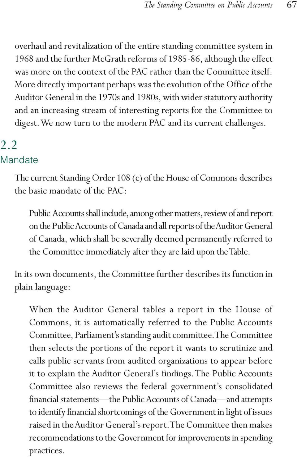 More directly important perhaps was the evolution of the Office of the Auditor General in the 1970s and 1980s, with wider statutory authority and an increasing stream of interesting reports for the