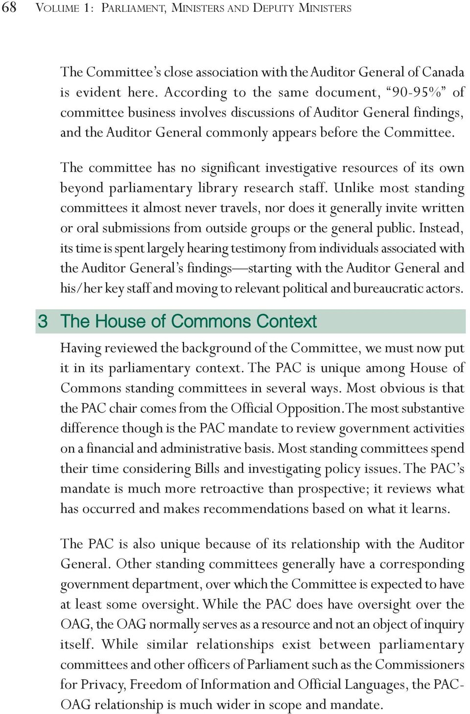 The committee has no significant investigative resources of its own beyond parliamentary library research staff.