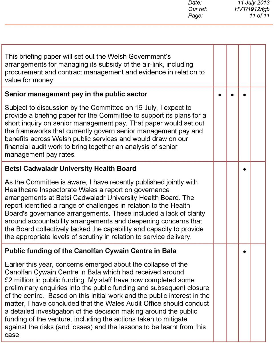 Senior management pay in the public sector Subject to discussion by the Committee on 16 July, I expect to provide a briefing paper for the Committee to support its plans for a short inquiry on senior