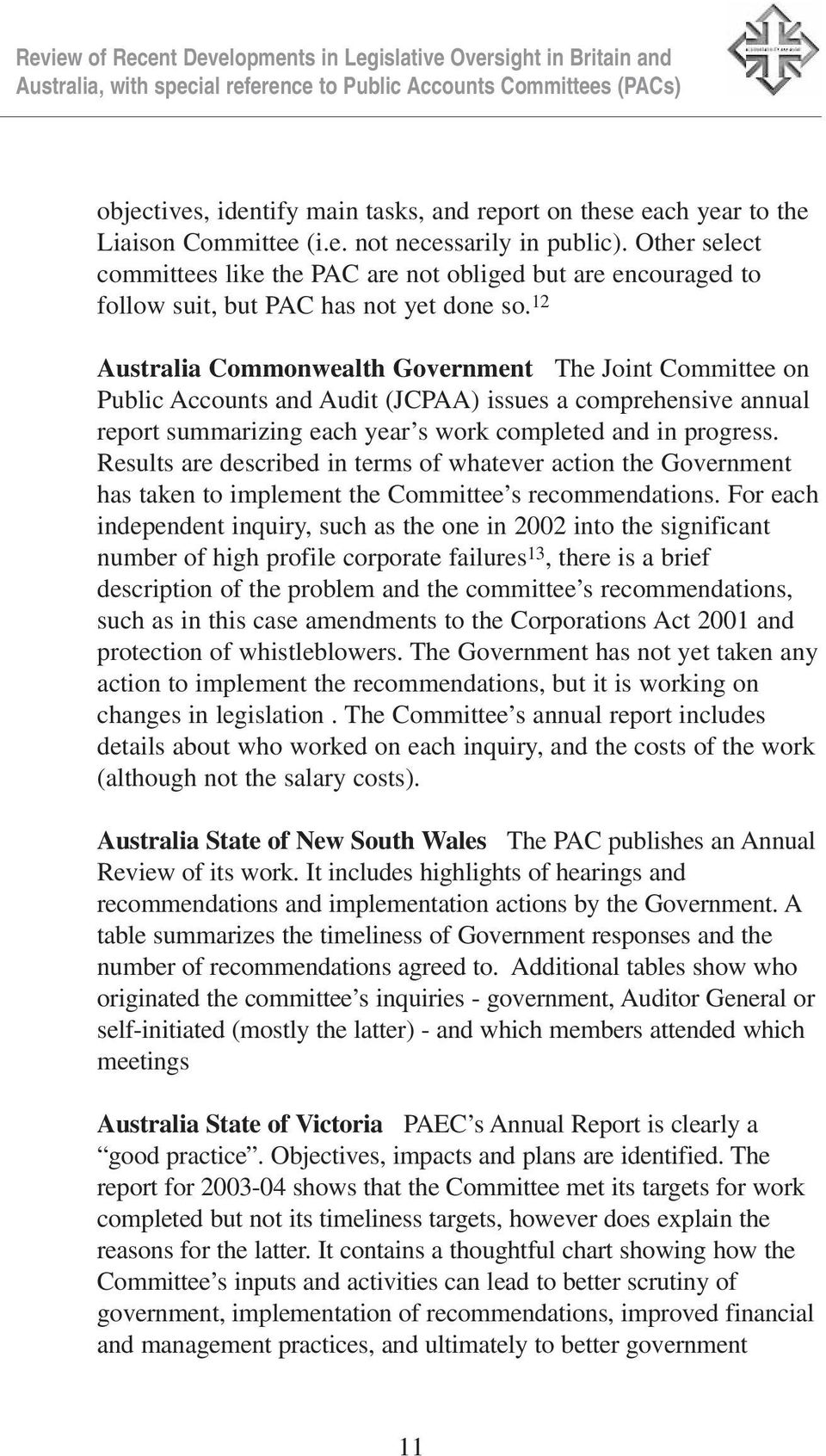 12 Australia Commonwealth Government The Joint Committee on Public Accounts and Audit (JCPAA) issues a comprehensive annual report summarizing each year s work completed and in progress.