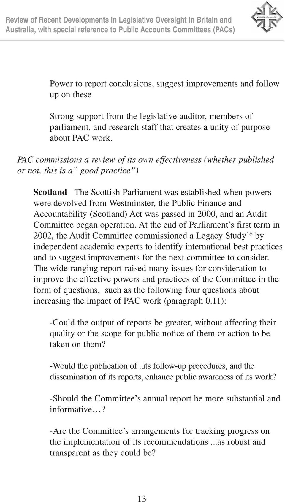 PAC commissions a review of its own effectiveness (whether published or not, this is a good practice ) Scotland The Scottish Parliament was established when powers were devolved from Westminster, the
