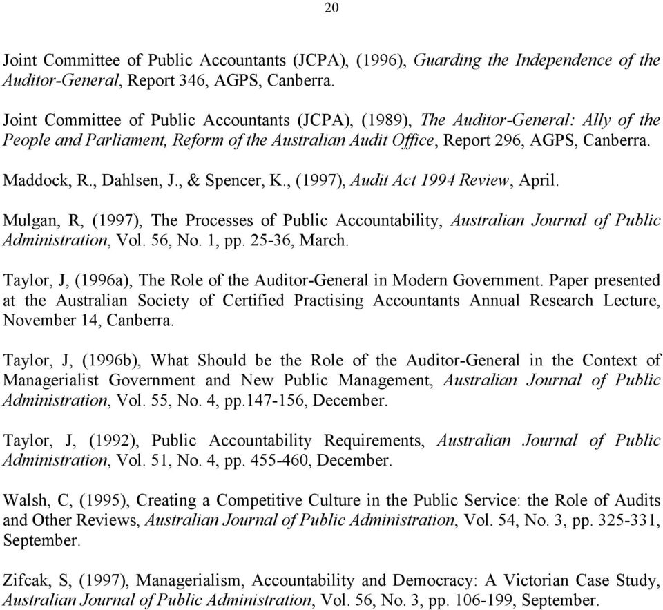 , Dahlsen, J., & Spencer, K., (1997), Audit Act 1994 Review, April. Mulgan, R, (1997), The Processes of Public Accountability, Australian Journal of Public Administration, Vol. 56, No. 1, pp.