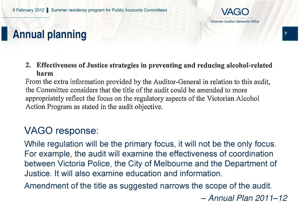 For example, the audit will examine the effectiveness of coordination between Victoria Police,