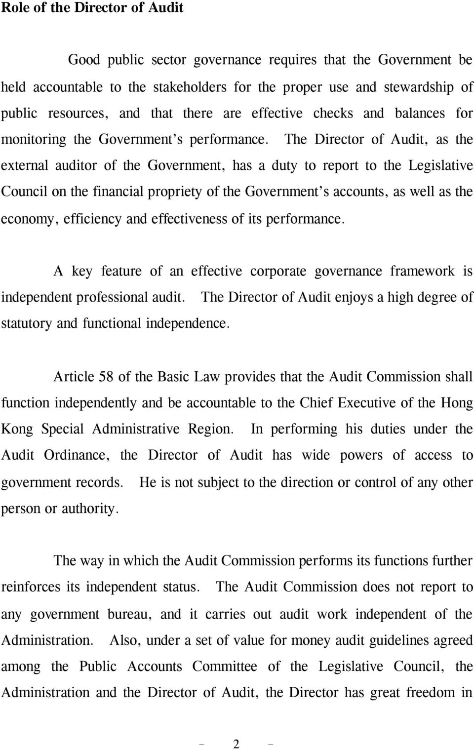 The Director of Audit, as the external auditor of the Government, has a duty to report to the Legislative Council on the financial propriety of the Government s accounts, as well as the economy,