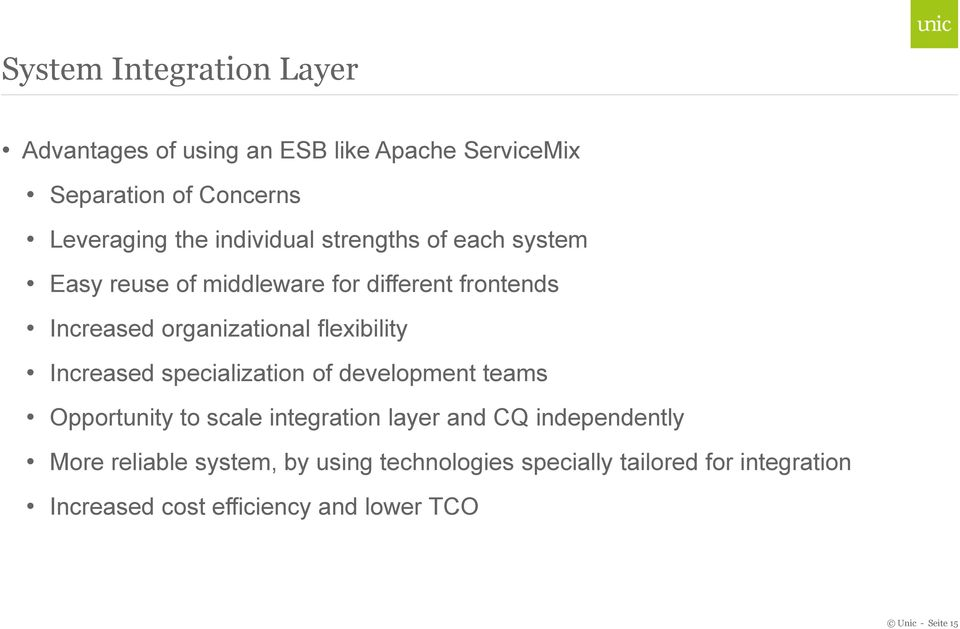 Increased specialization of development teams Opportunity to scale integration layer and CQ independently More