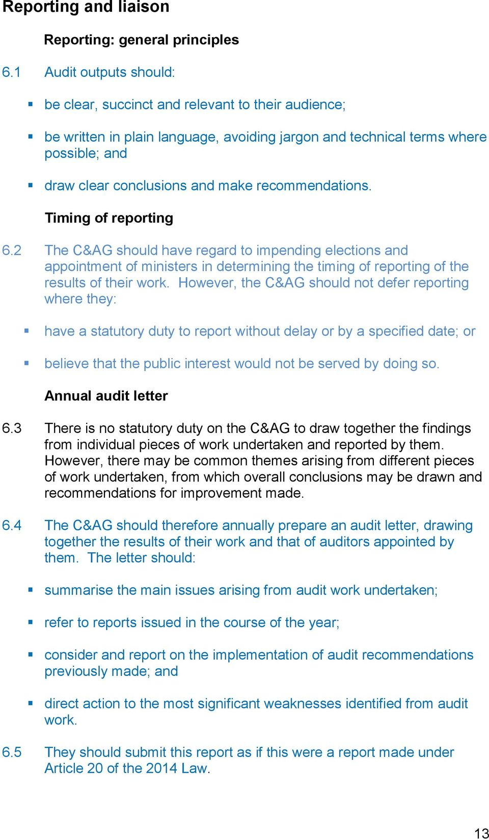 recommendations. Timing of reporting 6.2 The C&AG should have regard to impending elections and appointment of ministers in determining the timing of reporting of the results of their work.