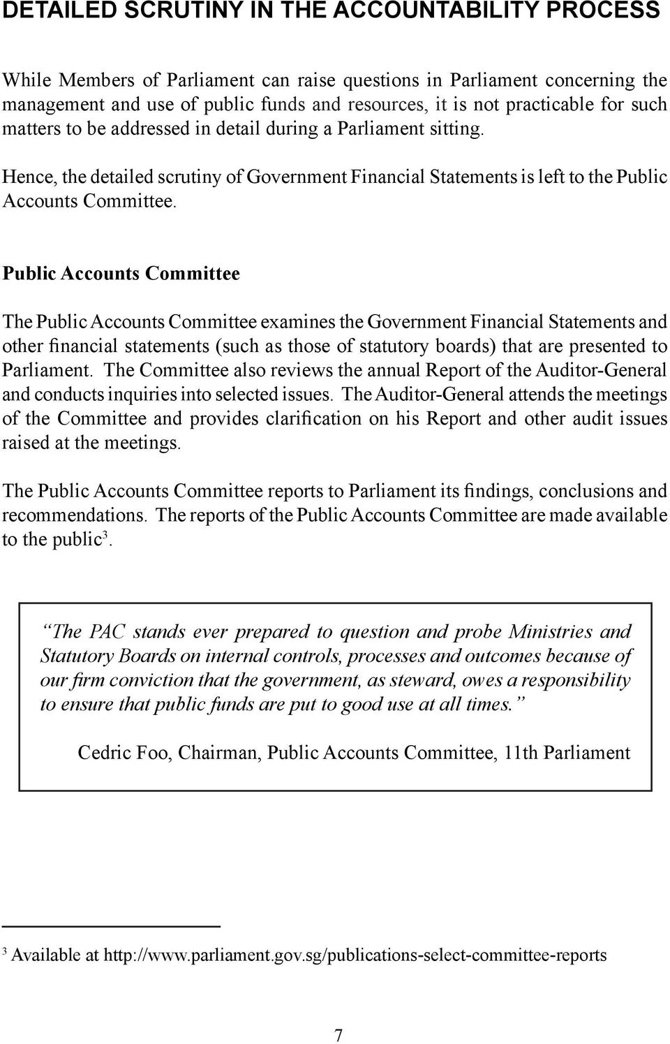 Public Accounts Committee The Public Accounts Committee examines the Government Financial Statements and other financial statements (such as those of statutory boards) that are presented to