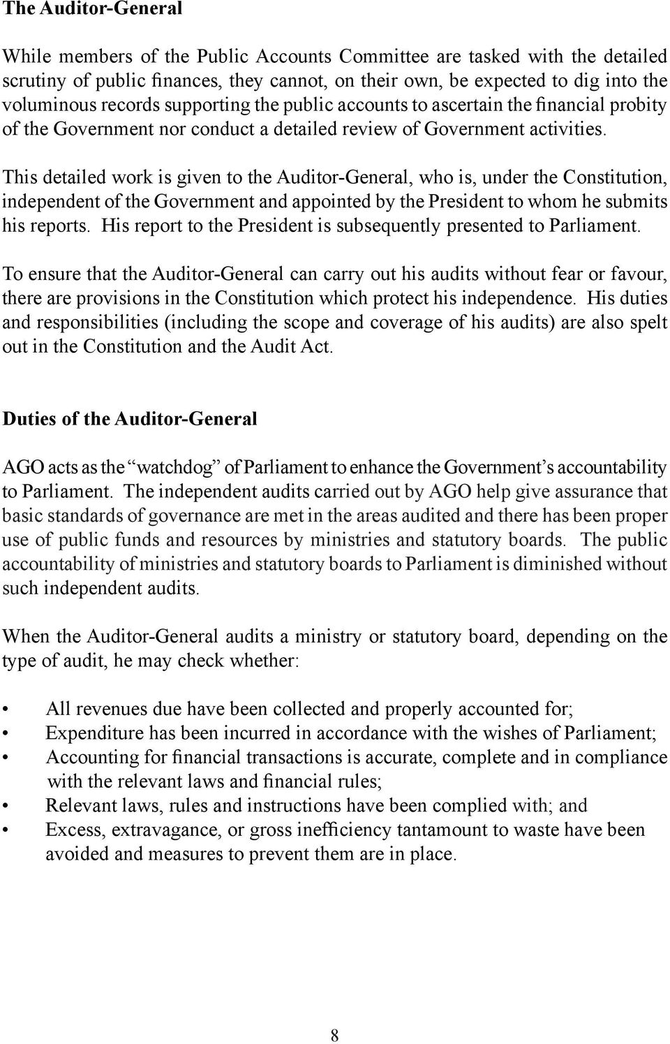 This detailed work is given to the Auditor-General, who is, under the Constitution, independent of the Government and appointed by the President to whom he submits his reports.