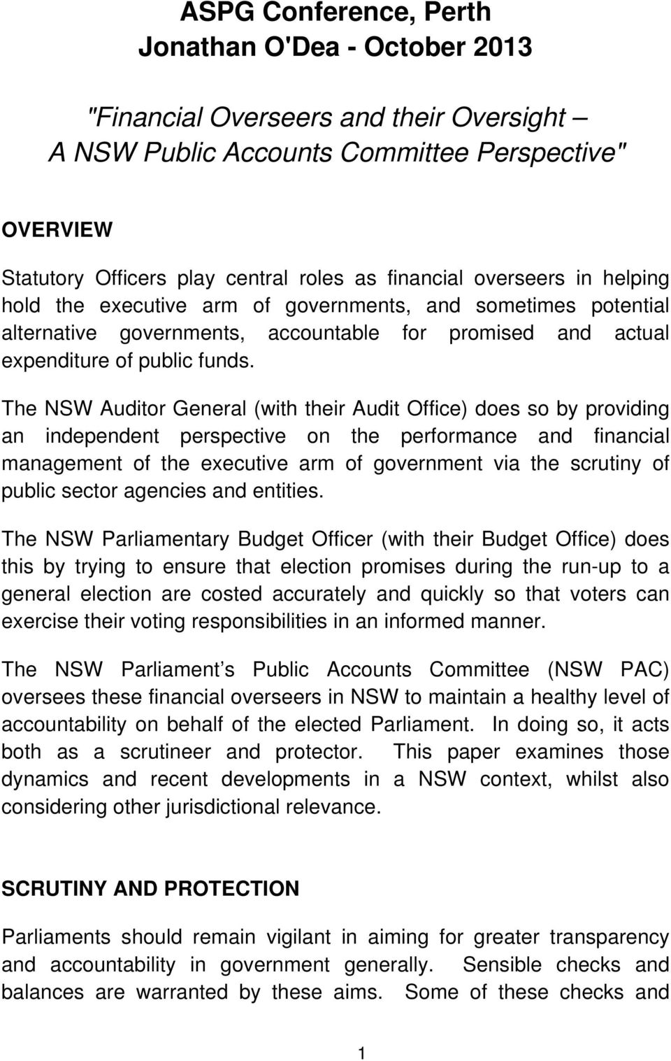The NSW Auditor General (with their Audit Office) does so by providing an independent perspective on the performance and financial management of the executive arm of government via the scrutiny of