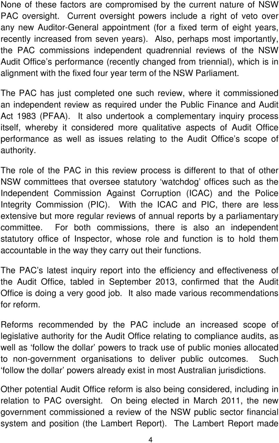 Also, perhaps most importantly, the PAC commissions independent quadrennial reviews of the NSW Audit Office s performance (recently changed from triennial), which is in alignment with the fixed four