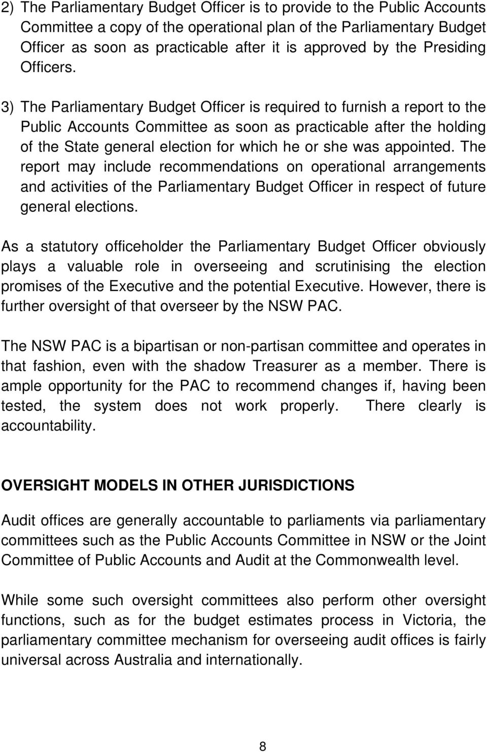 3) The Parliamentary Budget Officer is required to furnish a report to the Public Accounts Committee as soon as practicable after the holding of the State general election for which he or she was