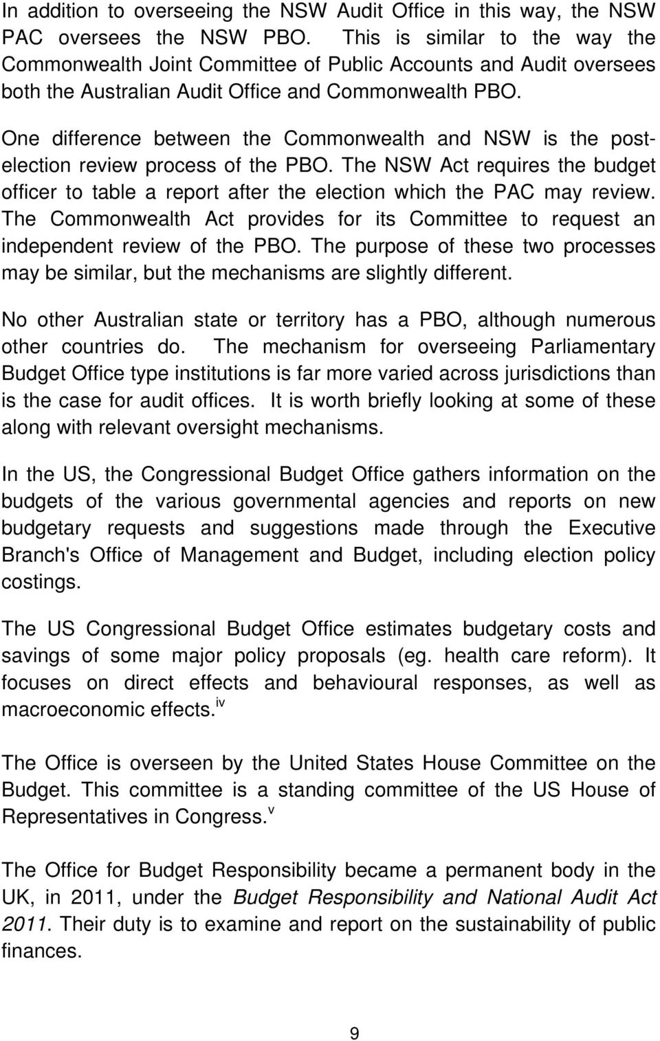 One difference between the Commonwealth and NSW is the postelection review process of the PBO. The NSW Act requires the budget officer to table a report after the election which the PAC may review.
