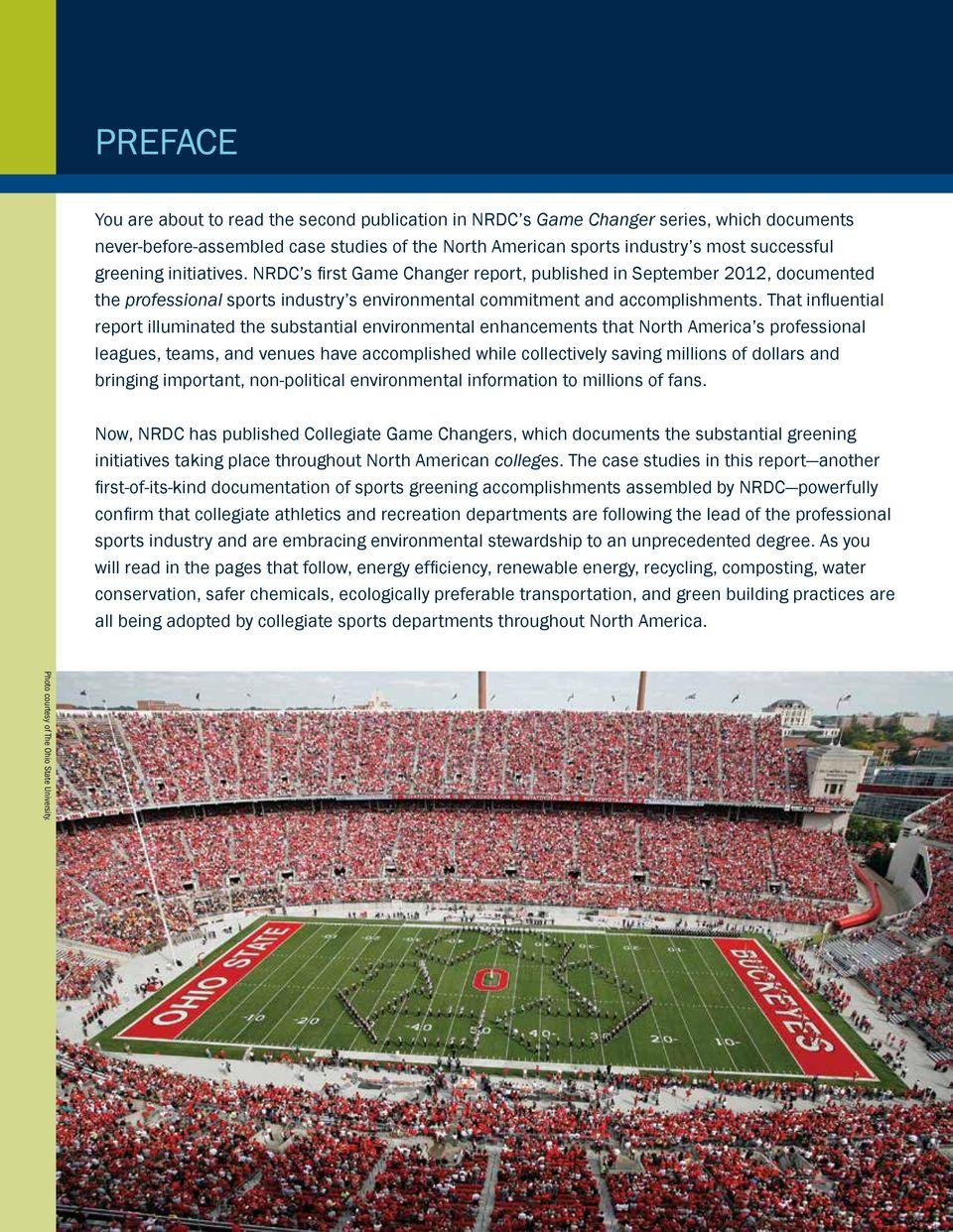 That influential report illuminated the substantial environmental enhancements that North America s professional leagues, teams, and venues have accomplished while collectively saving millions of