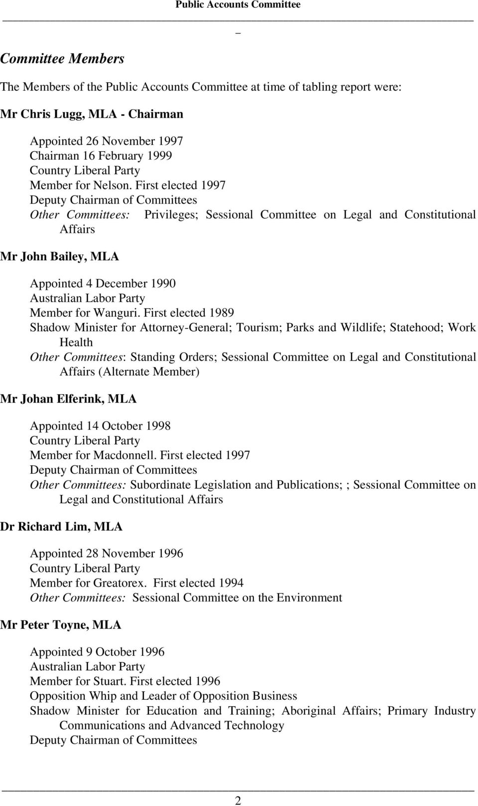 First elected 1997 Deputy Chairman of Committees Other Committees: Privileges; Sessional Committee on Legal and Constitutional Affairs Mr John Bailey, MLA Appointed 4 December 1990 Australian Labor