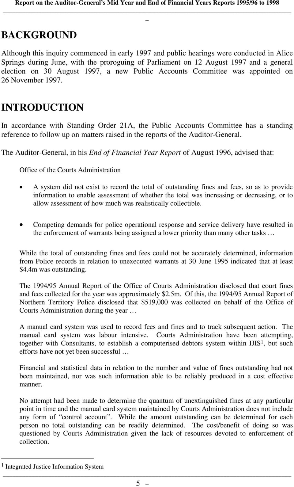 INTRODUCTION In accordance with Standing Order 21A, the Public Accounts Committee has a standing reference to follow up on matters raised in the reports of the Auditor-General.