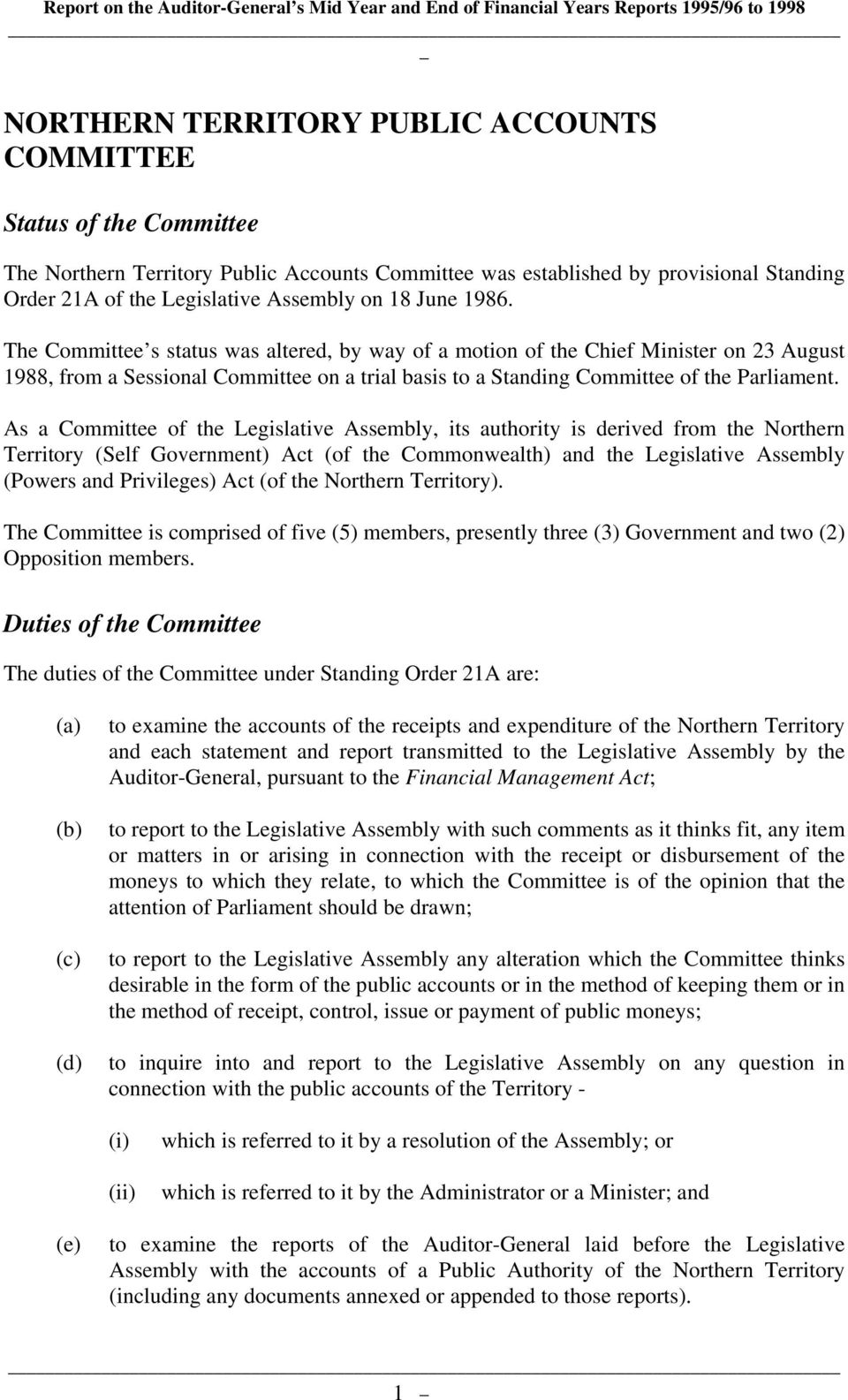 The Committee s status was altered, by way of a motion of the Chief Minister on 23 August 1988, from a Sessional Committee on a trial basis to a Standing Committee of the Parliament.