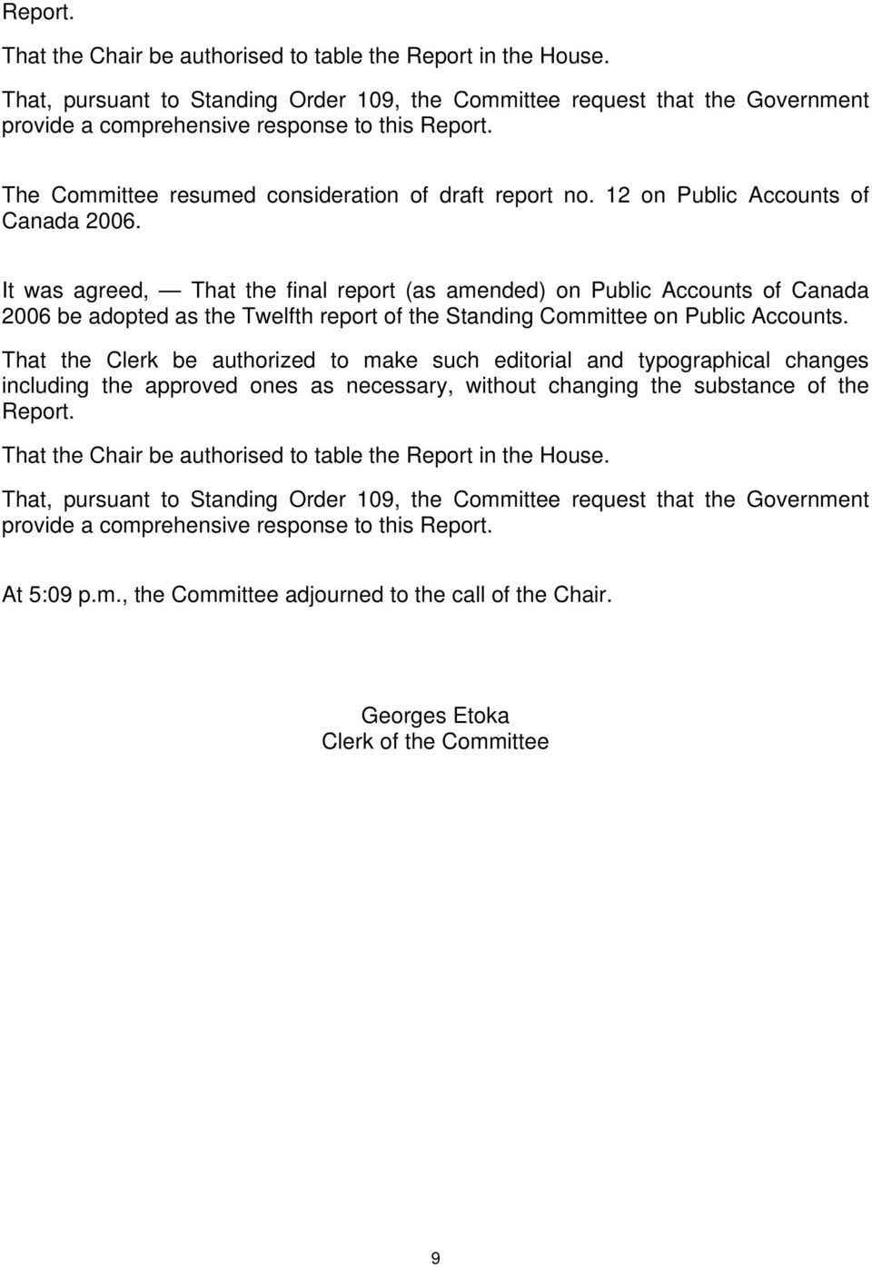It was agreed, That the final report (as amended) on Public Accounts of Canada 2006 be adopted as the Twelfth report of the Standing Committee on Public Accounts.