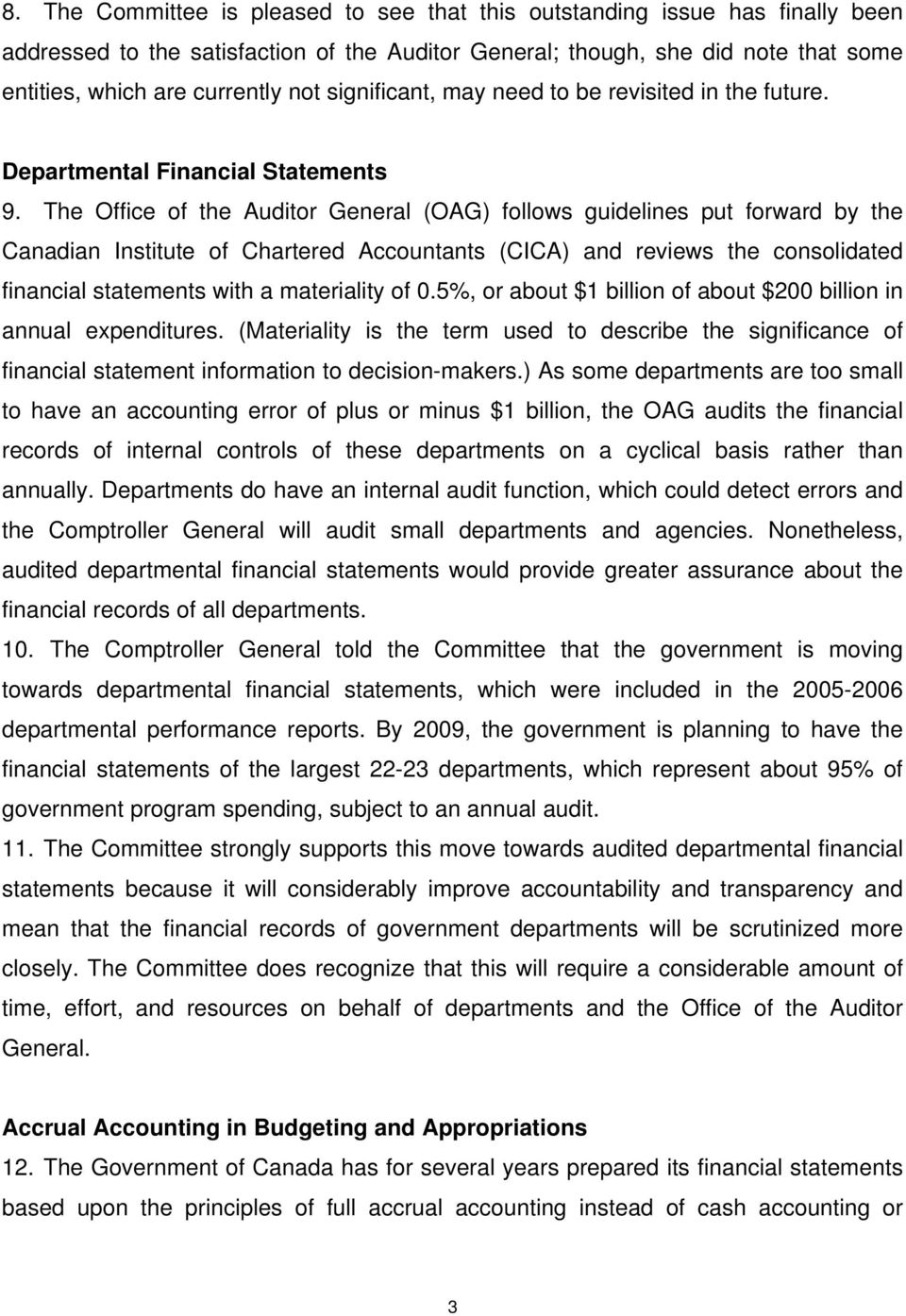 The Office of the Auditor General (OAG) follows guidelines put forward by the Canadian Institute of Chartered Accountants (CICA) and reviews the consolidated financial statements with a materiality