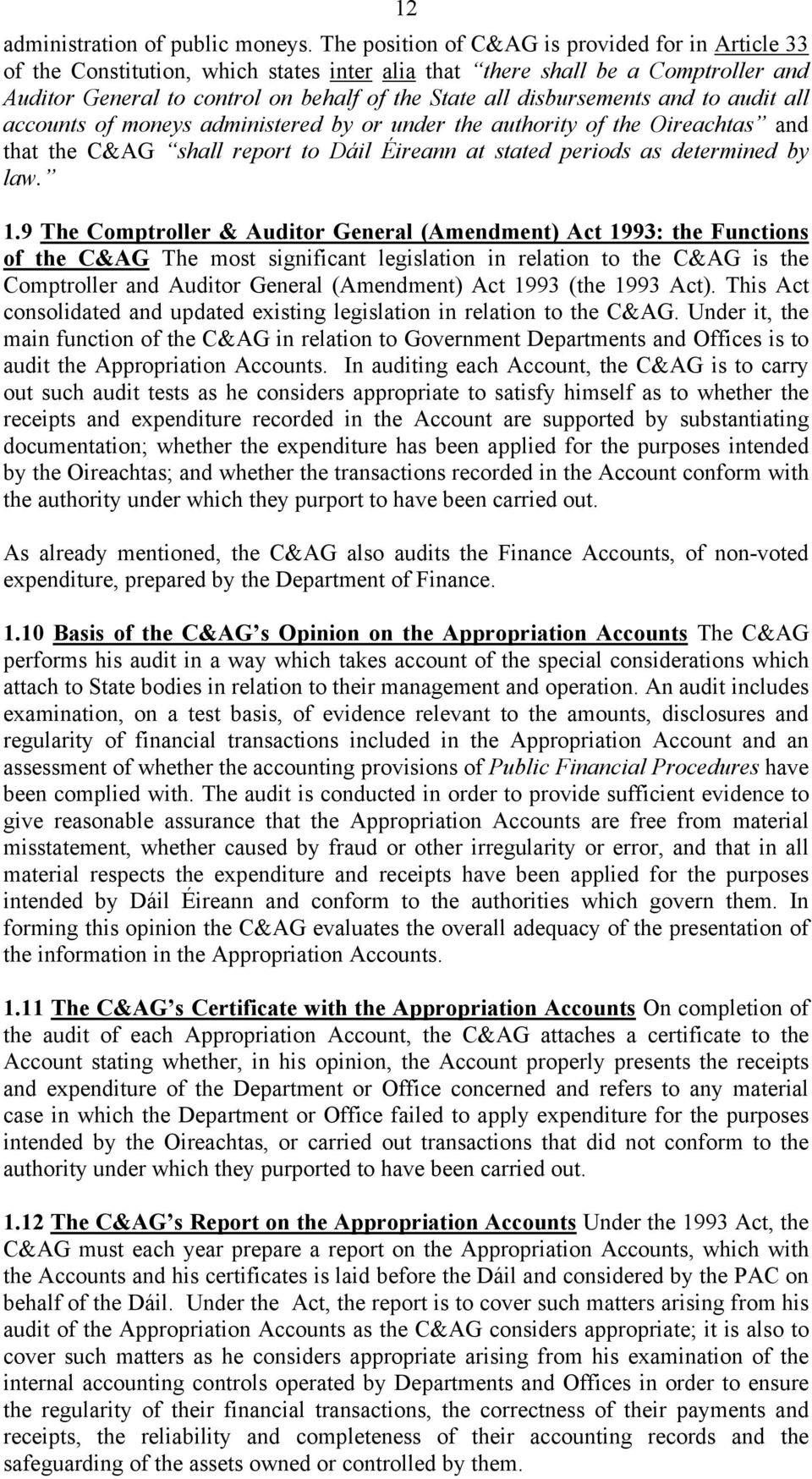 disbursements and to audit all accounts of moneys administered by or under the authority of the Oireachtas and that the C&AG shall report to Dáil Éireann at stated periods as determined by law. 1.
