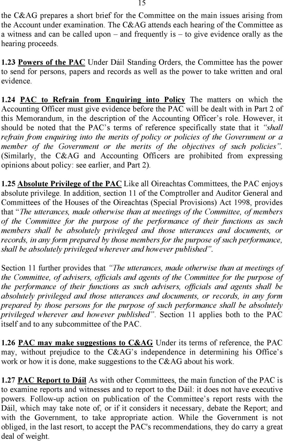 23 Powers of the PAC Under Dáil Standing Orders, the Committee has the power to send for persons, papers and records as well as the power to take written and oral evidence. 1.