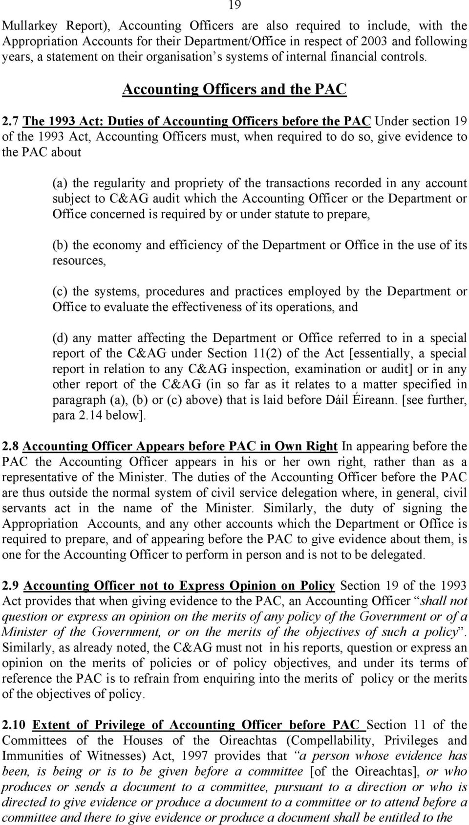 7 The 1993 Act: Duties of Accounting Officers before the PAC Under section 19 of the 1993 Act, Accounting Officers must, when required to do so, give evidence to the PAC about (a) the regularity and